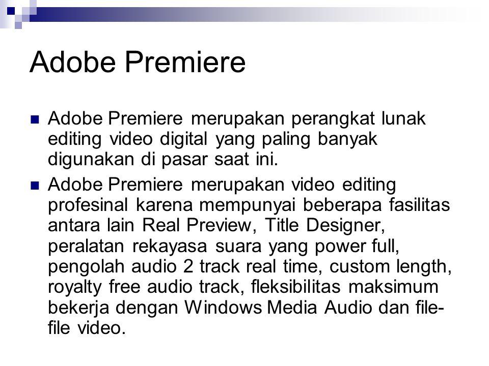 Adobe Premiere Adobe Premiere merupakan perangkat lunak editing video digital yang paling banyak digunakan di pasar saat ini. Adobe Premiere merupakan