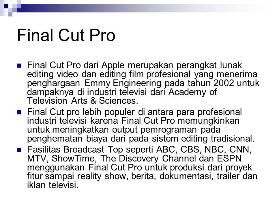 Final Cut Pro Final Cut Pro dari Apple merupakan perangkat lunak editing video dan editing film profesional yang menerima penghargaan Emmy Engineering