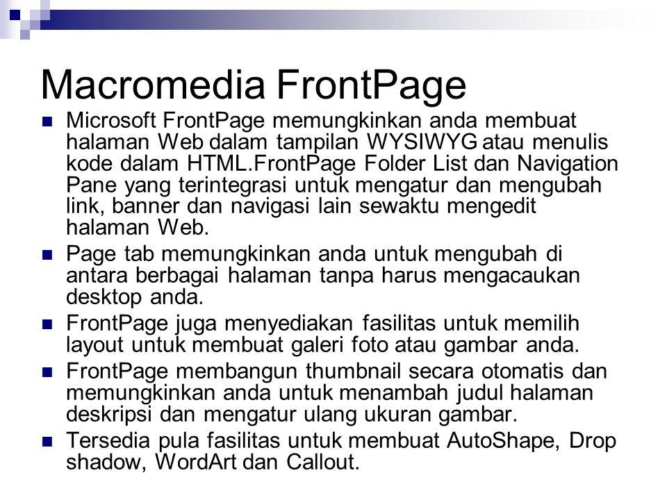 Macromedia FrontPage Microsoft FrontPage memungkinkan anda membuat halaman Web dalam tampilan WYSIWYG atau menulis kode dalam HTML.FrontPage Folder Li