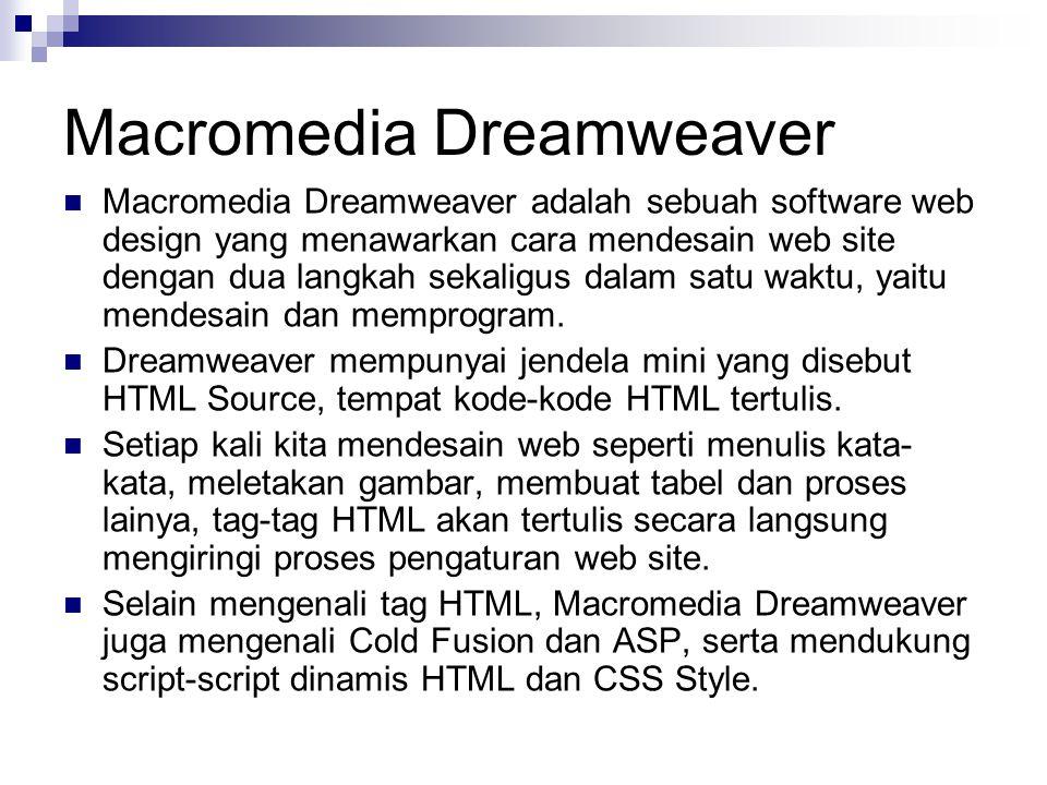 Macromedia Dreamweaver Macromedia Dreamweaver adalah sebuah software web design yang menawarkan cara mendesain web site dengan dua langkah sekaligus d