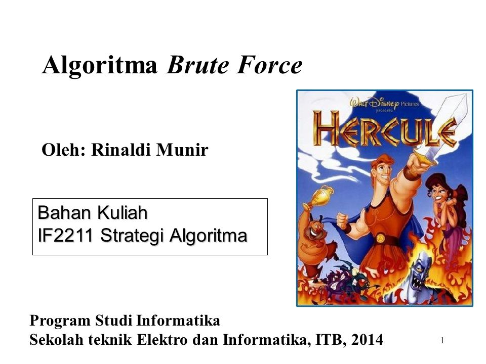 1 Bahan Kuliah IF2211 Strategi Algoritma Algoritma Brute Force Oleh: Rinaldi Munir Program Studi Informatika Sekolah teknik Elektro dan Informatika, ITB, 2014