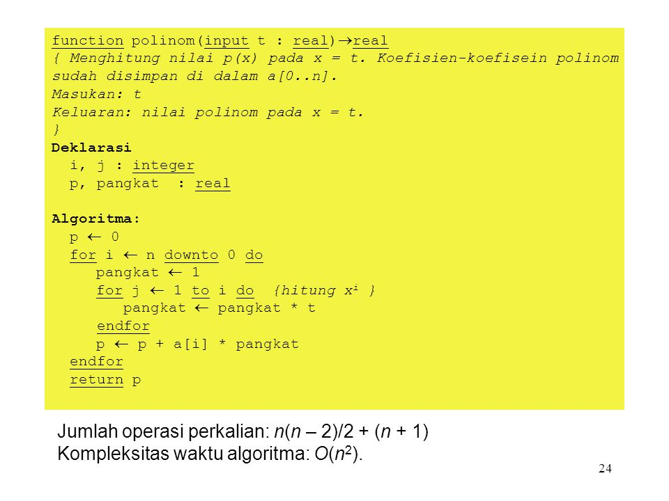 24 Jumlah operasi perkalian: n(n – 2)/2 + (n + 1) Kompleksitas waktu algoritma: O(n 2 ).