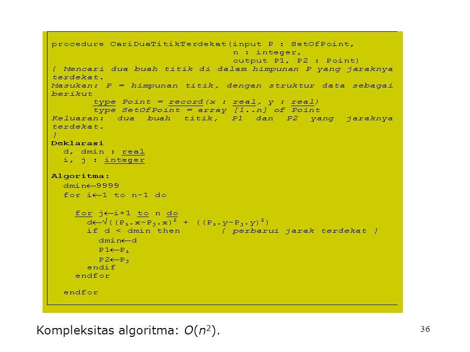 36 Kompleksitas algoritma: O(n 2 ).