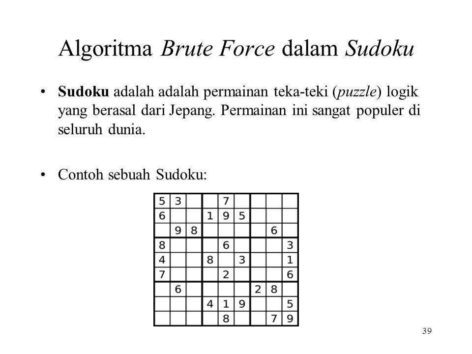 Algoritma Brute Force dalam Sudoku Sudoku adalah adalah permainan teka-teki (puzzle) logik yang berasal dari Jepang.