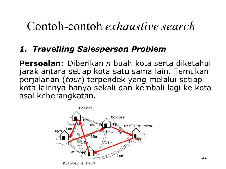 44 Contoh-contoh exhaustive search Persoalan: Diberikan n buah kota serta diketahui jarak antara setiap kota satu sama lain.