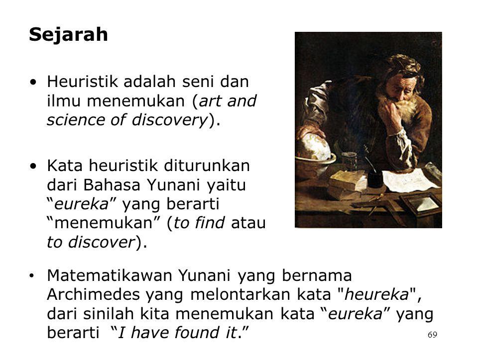 69 Sejarah Heuristik adalah seni dan ilmu menemukan (art and science of discovery).