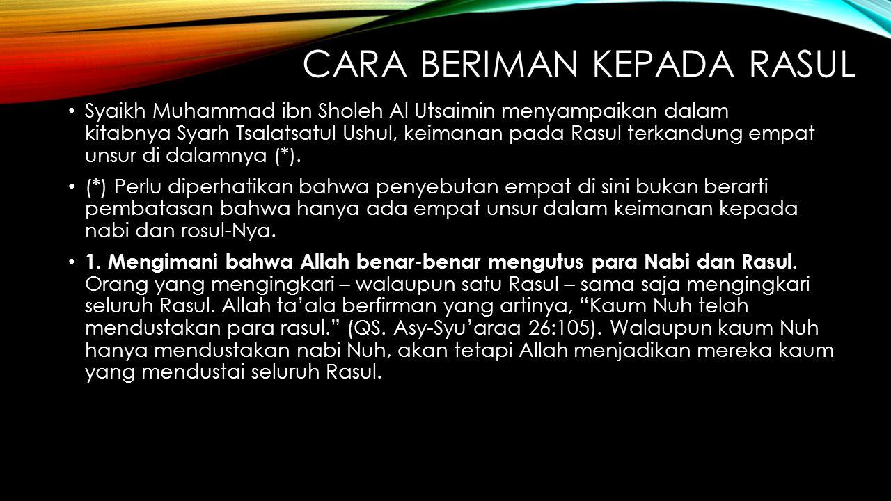 CARA BERIMAN KEPADA RASUL Syaikh Muhammad ibn Sholeh Al Utsaimin menyampaikan dalam kitabnya Syarh Tsalatsatul Ushul, keimanan pada Rasul terkandung e