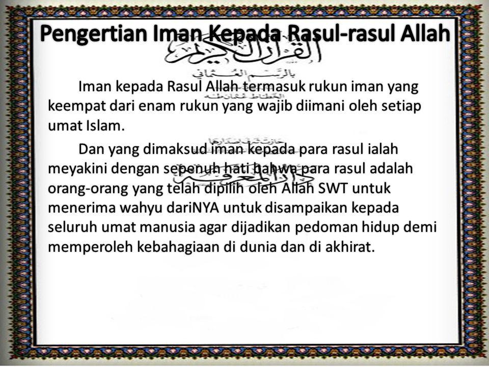 Pertama: Mengimani bahwa risalah mereka adalah benar dari Allah Ta'ala.