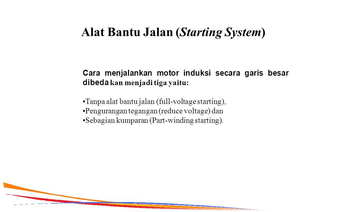 Alat Bantu Jalan (Starting System) Cara menjalankan motor induksi secara garis besar dibeda kan menjadi tiga yaitu: Tanpa alat bantu jalan (full-volta