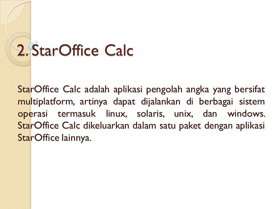 3.OpenOffice Calc OpenOffice Calc adalah aplikasi pengolah angka yang bersifat open source.