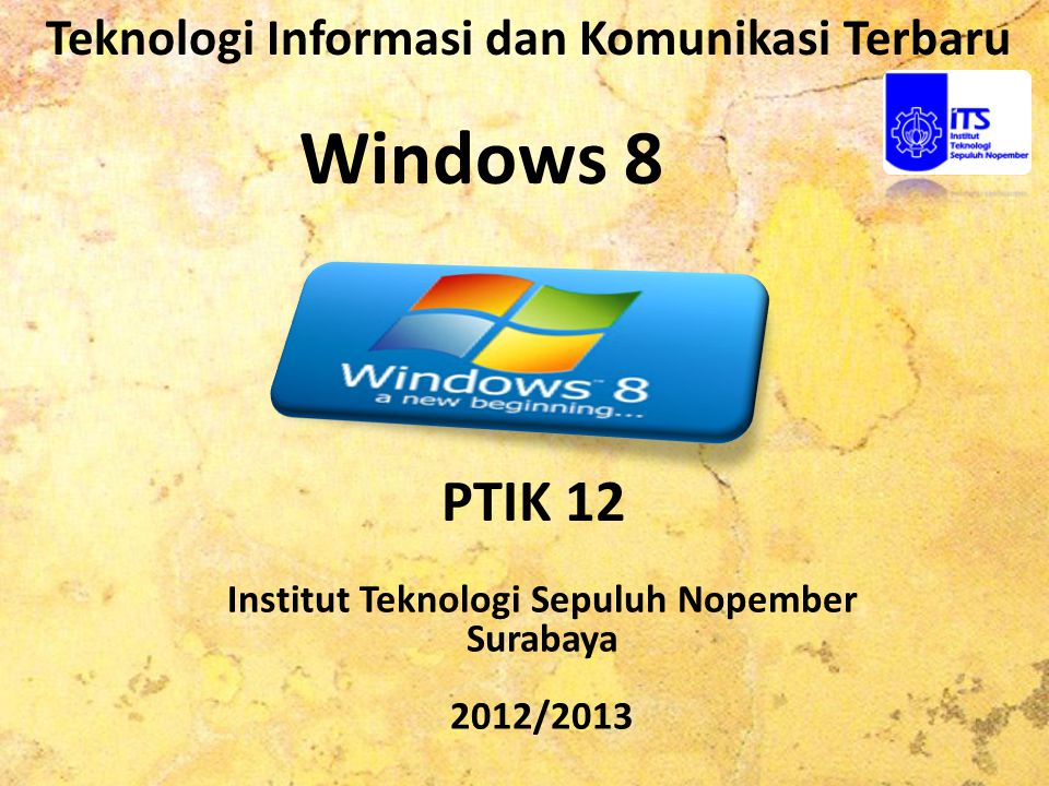 Teknologi Informasi dan Komunikasi Terbaru Windows 8 PTIK 12 Institut Teknologi Sepuluh Nopember Surabaya 2012/2013