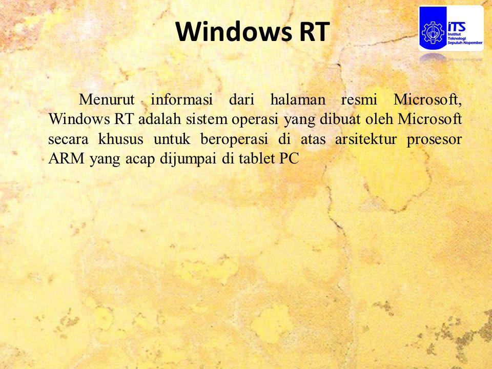 Windows RT Menurut informasi dari halaman resmi Microsoft, Windows RT adalah sistem operasi yang dibuat oleh Microsoft secara khusus untuk beroperasi