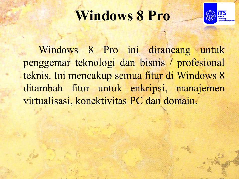 Windows 8 Pro Windows 8 Pro ini dirancang untuk penggemar teknologi dan bisnis / profesional teknis. Ini mencakup semua fitur di Windows 8 ditambah fi