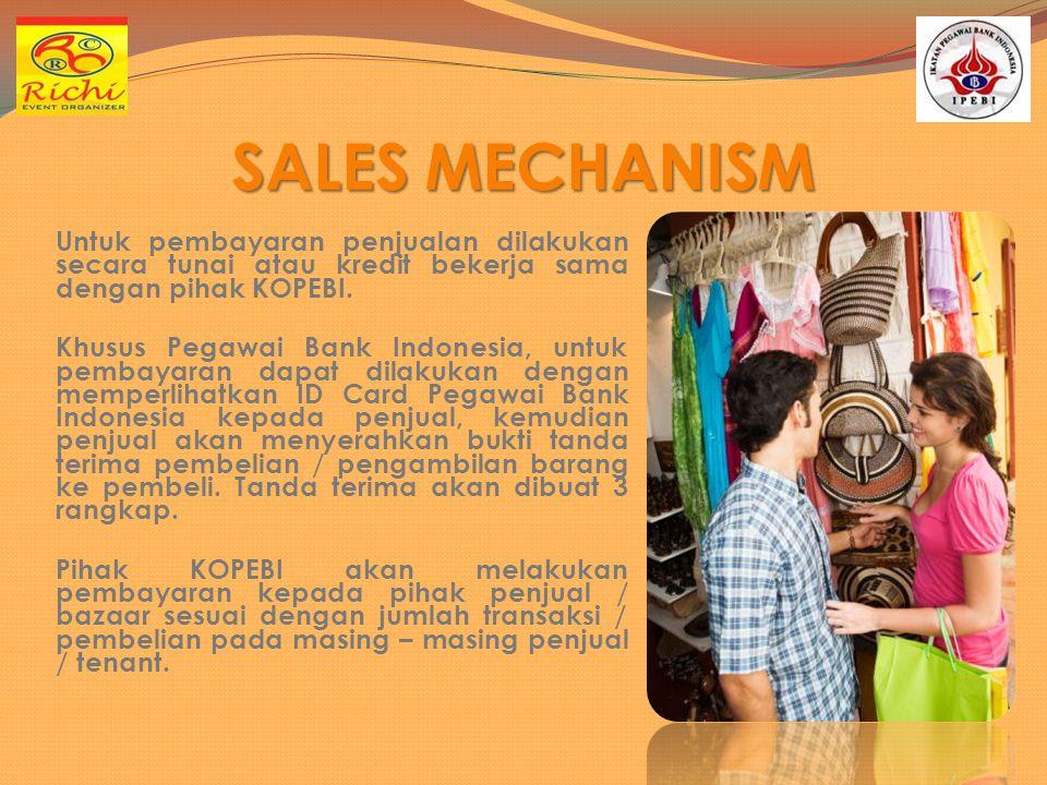 SALES MECHANISM Untuk pembayaran penjualan dilakukan secara tunai atau kredit bekerja sama dengan pihak KOPEBI. Khusus Pegawai Bank Indonesia, untuk p