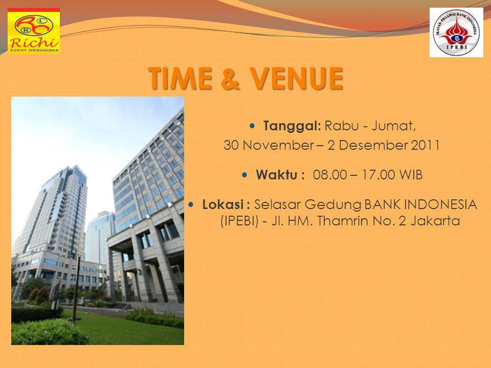 TIME & VENUE Tanggal: Rabu - Jumat, 30 November – 2 Desember 2011 Waktu : 08.00 – 17.00 WIB Lokasi : Selasar Gedung BANK INDONESIA (IPEBI) - Jl. HM. T