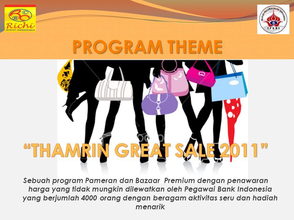 PROGRAM THEME Sebuah program Pameran dan Bazaar Premium dengan penawaran harga yang tidak mungkin dilewatkan oleh Pegawai Bank Indonesia yang berjumla