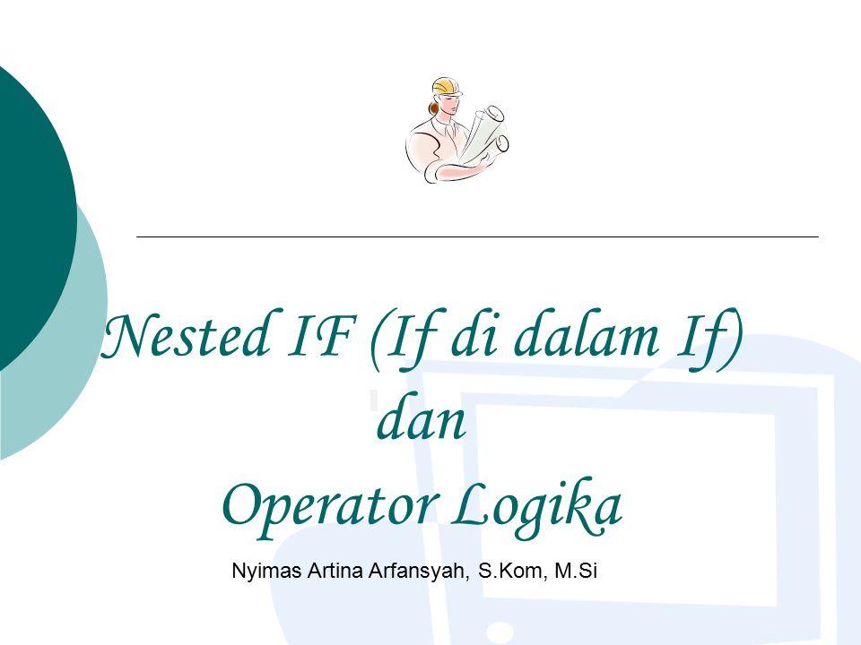 Nested IF (If di dalam If) dan Operator Logika Nyimas Artina Arfansyah, S.Kom, M.Si
