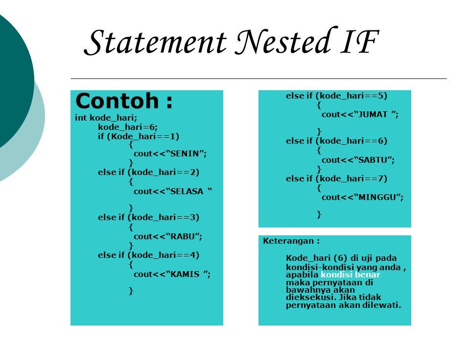 "Statement Nested IF Contoh : int kode_hari; kode_hari=6; if (Kode_hari==1) { cout<<""SENIN""; } else if (kode_hari==2) { cout<<""SELASA "" } else if (kode"