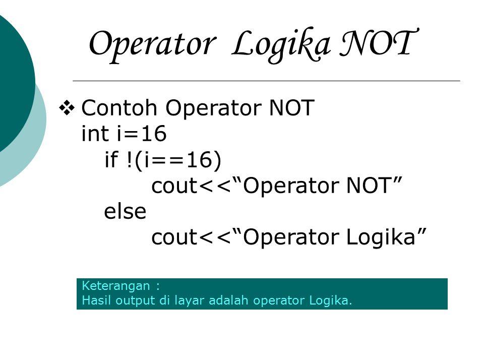 """Operator Logika NOT  Contoh Operator NOT int i=16 if !(i==16) cout<<""""Operator NOT"""" else cout<<""""Operator Logika"""" Keterangan : Hasil output di layar ad"""