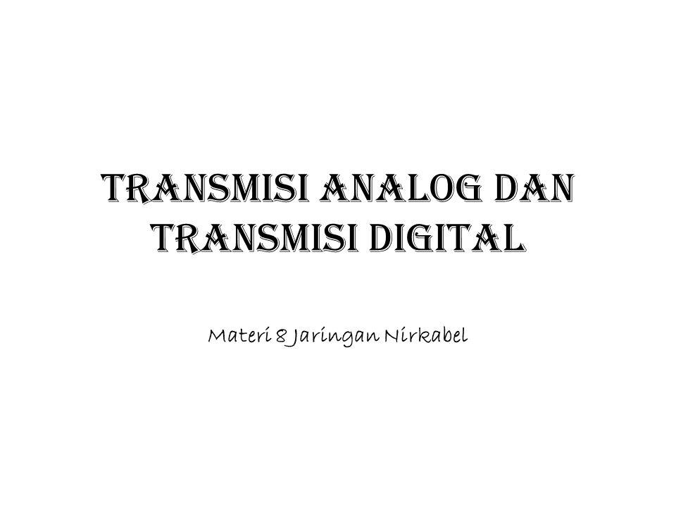 Transmisi Analog & Digital 12 AnalogDigital 1.Rentan terhadap Noise 2.Signal yang diterima diproses dengan diulang dan diamplifikasi.