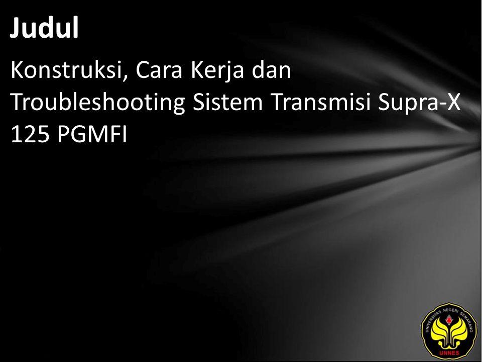 Judul Konstruksi, Cara Kerja dan Troubleshooting Sistem Transmisi Supra-X 125 PGMFI