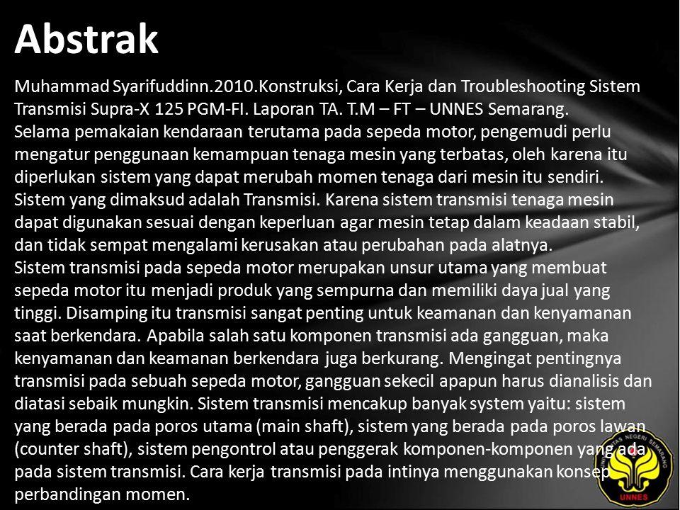 Abstrak Muhammad Syarifuddinn.2010.Konstruksi, Cara Kerja dan Troubleshooting Sistem Transmisi Supra-X 125 PGM-FI.