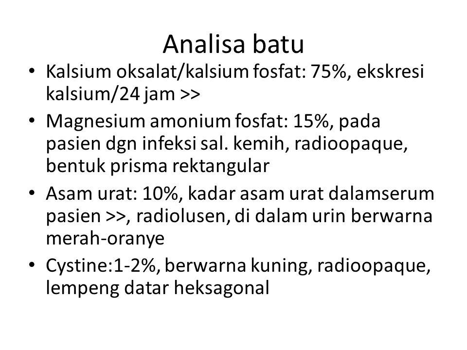 Kalsium oksalat/kalsium fosfat: 75%, ekskresi kalsium/24 jam >> Magnesium amonium fosfat: 15%, pada pasien dgn infeksi sal. kemih, radioopaque, bentuk