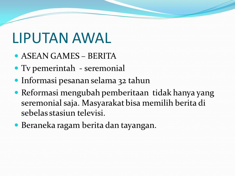 LIPUTAN AWAL ASEAN GAMES – BERITA Tv pemerintah - seremonial Informasi pesanan selama 32 tahun Reformasi mengubah pemberitaan tidak hanya yang seremon