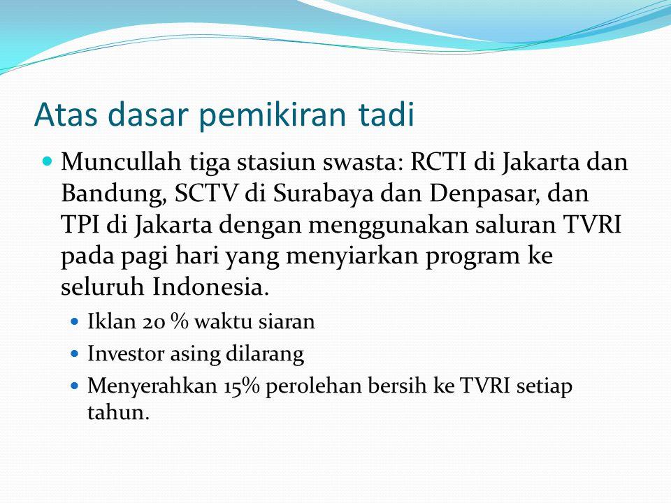 Atas dasar pemikiran tadi Muncullah tiga stasiun swasta: RCTI di Jakarta dan Bandung, SCTV di Surabaya dan Denpasar, dan TPI di Jakarta dengan menggun