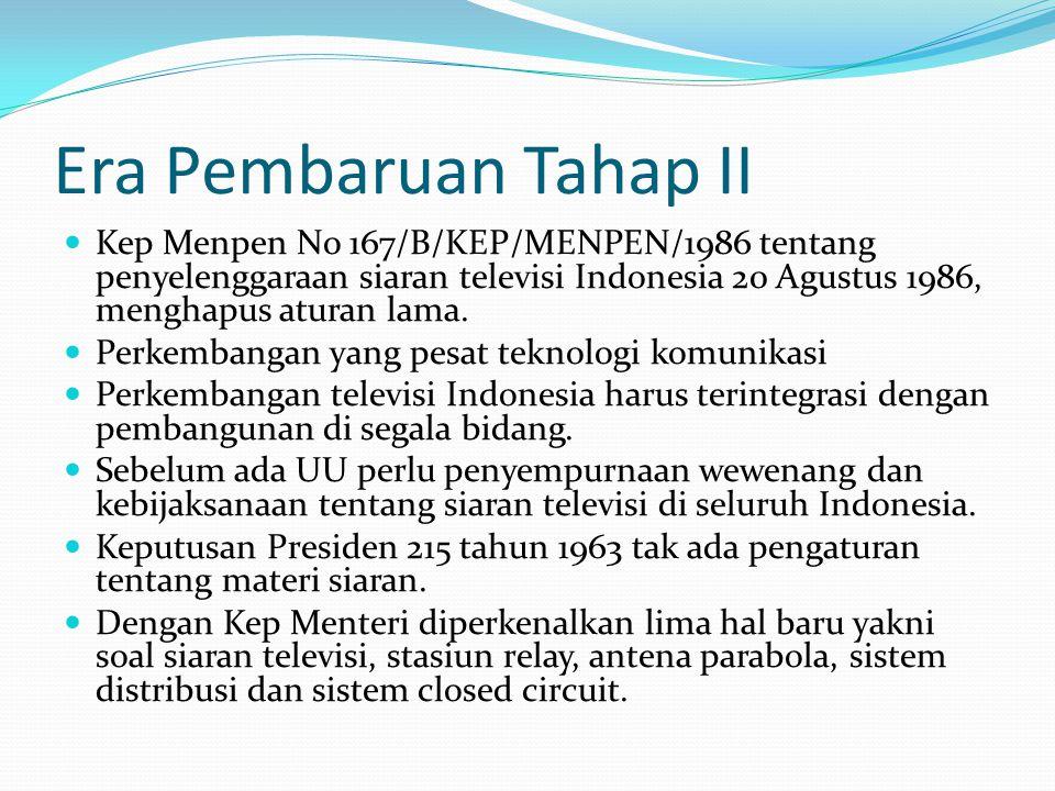 Era Pembaruan Tahap II Kep Menpen No 167/B/KEP/MENPEN/1986 tentang penyelenggaraan siaran televisi Indonesia 20 Agustus 1986, menghapus aturan lama. P