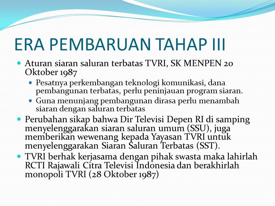 ERA PEMBARUAN TAHAP III Aturan siaran saluran terbatas TVRI, SK MENPEN 20 Oktober 1987 Pesatnya perkembangan teknologi komunikasi, dana pembangunan te