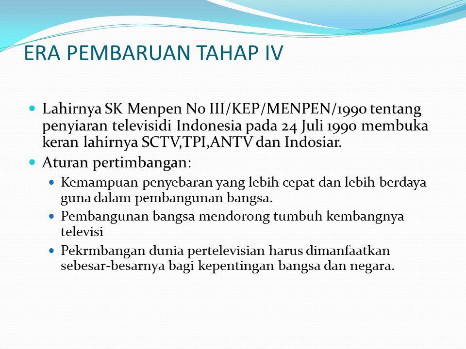 ERA PEMBARUAN TAHAP IV Lahirnya SK Menpen No III/KEP/MENPEN/1990 tentang penyiaran televisidi Indonesia pada 24 Juli 1990 membuka keran lahirnya SCTV,