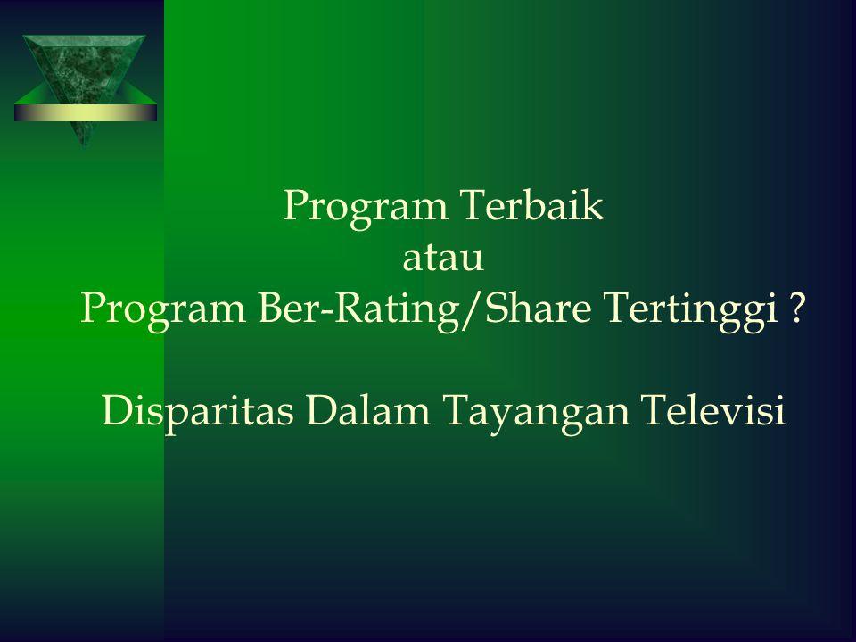 Program Terbaik atau Program Ber-Rating/Share Tertinggi ? Disparitas Dalam Tayangan Televisi