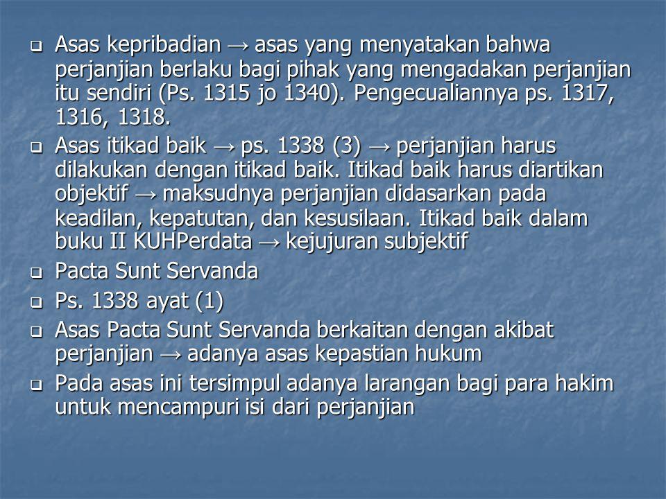  Asas kepribadian → asas yang menyatakan bahwa perjanjian berlaku bagi pihak yang mengadakan perjanjian itu sendiri (Ps. 1315 jo 1340). Pengecualiann