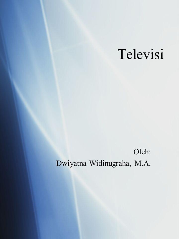 Televisi Oleh: Dwiyatna Widinugraha, M.A. Oleh: Dwiyatna Widinugraha, M.A.