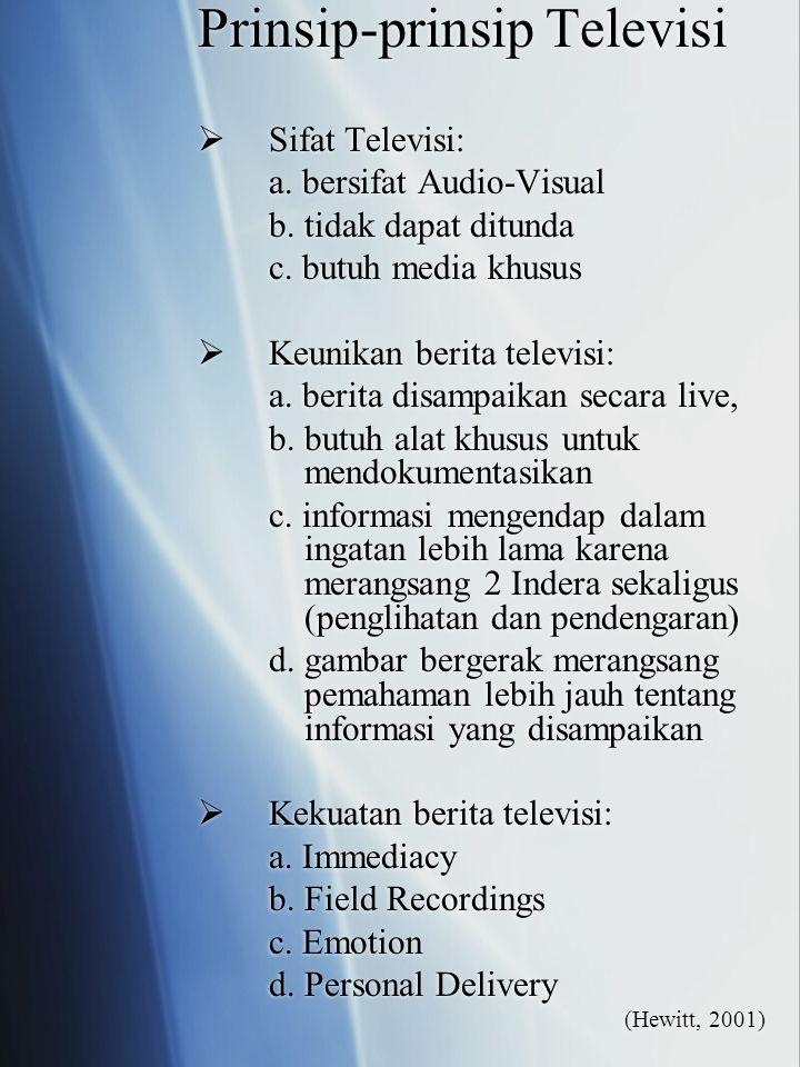 Prinsip-prinsip Televisi  Sifat Televisi: a.bersifat Audio-Visual b.