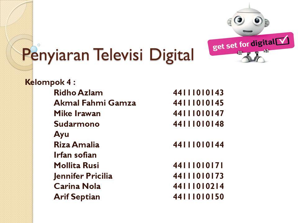 Penyiaran Televisi Digital Kelompok 4 : Ridho Azlam44111010143 Akmal Fahmi Gamza44111010145 Mike Irawan44111010147 Sudarmono44111010148 Ayu Riza Amali