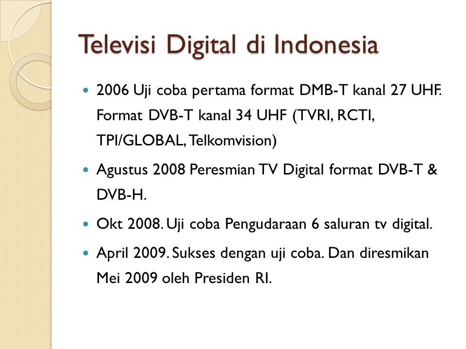 Televisi Digital di Indonesia 2006 Uji coba pertama format DMB-T kanal 27 UHF. Format DVB-T kanal 34 UHF (TVRI, RCTI, TPI/GLOBAL, Telkomvision) Agustu