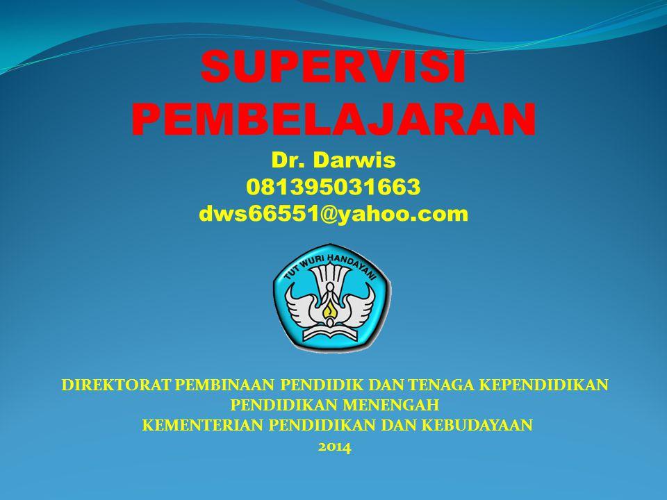 SUPERVISI PEMBELAJARAN Dr. Darwis 081395031663 dws66551@yahoo.com DIREKTORAT PEMBINAAN PENDIDIK DAN TENAGA KEPENDIDIKAN PENDIDIKAN MENENGAH KEMENTERIA