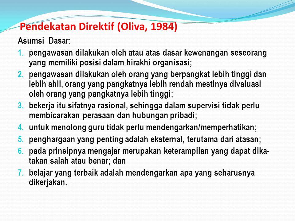 Pendekatan Direktif (Oliva, 1984) Asumsi Dasar: 1. pengawasan dilakukan oleh atau atas dasar kewenangan seseorang yang memiliki posisi dalam hirakhi o