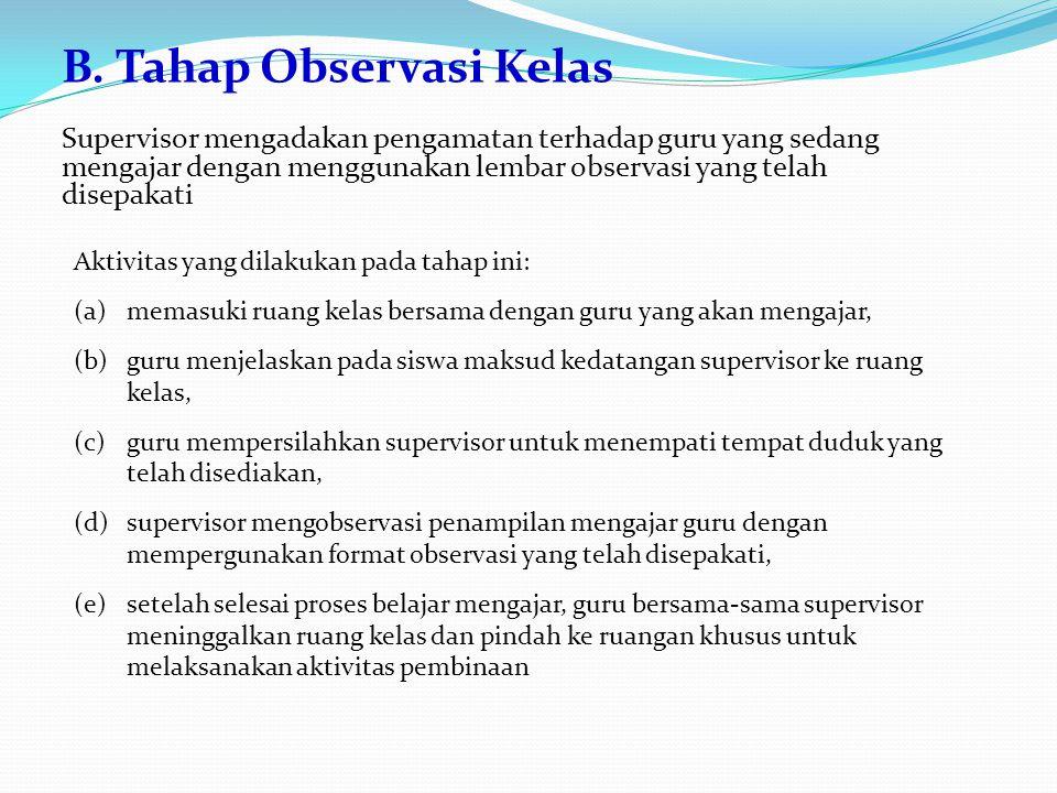 B. Tahap Observasi Kelas Supervisor mengadakan pengamatan terhadap guru yang sedang mengajar dengan menggunakan lembar observasi yang telah disepakati