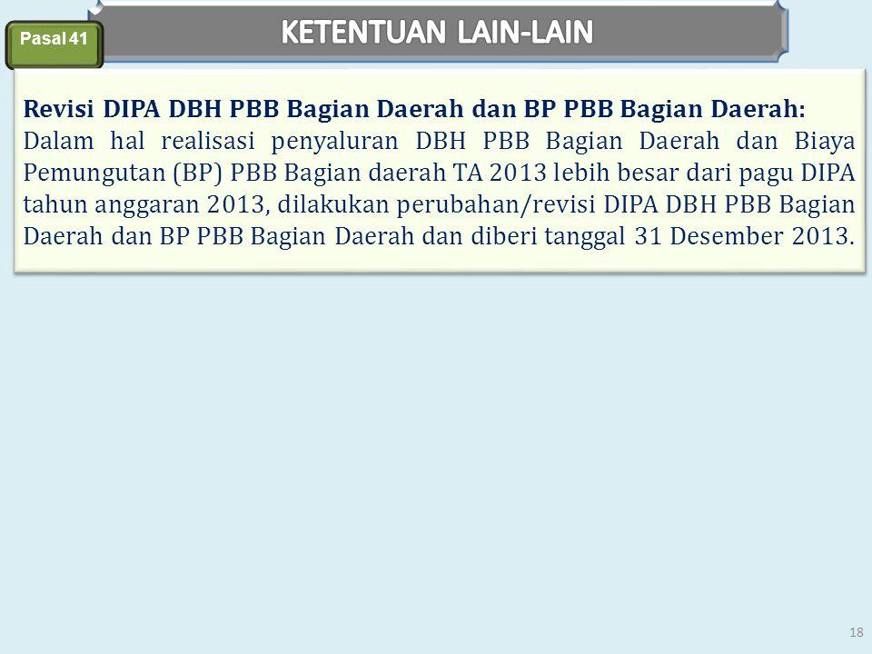 Pasal 41 Revisi DIPA DBH PBB Bagian Daerah dan BP PBB Bagian Daerah: Dalam hal realisasi penyaluran DBH PBB Bagian Daerah dan Biaya Pemungutan (BP) PB