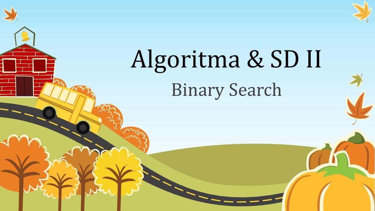 Algoritma & SD II Binary Search
