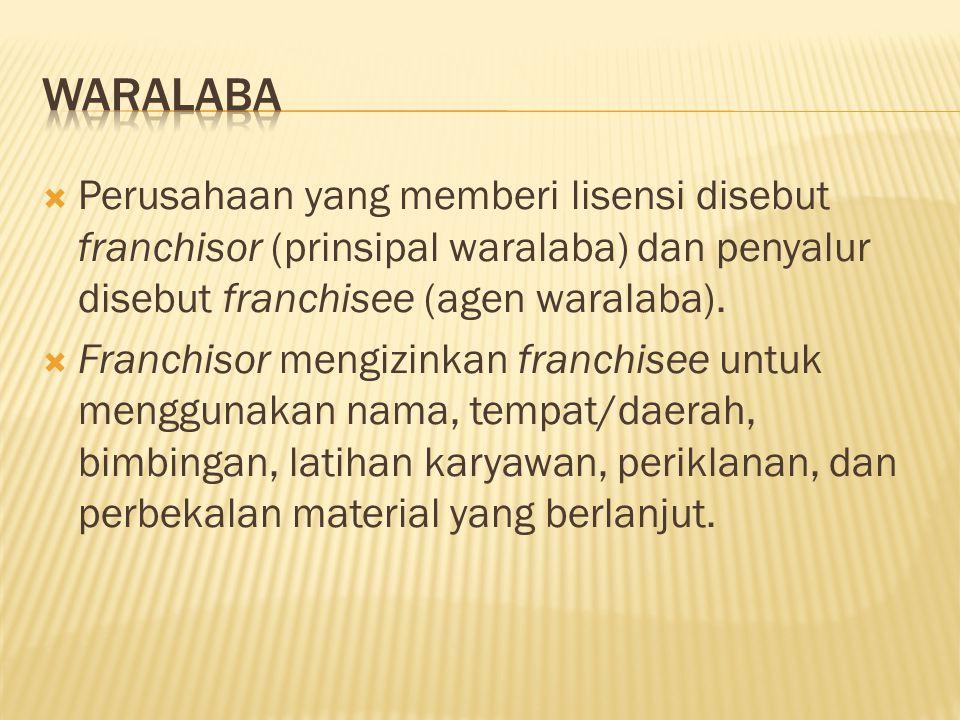  Perusahaan yang memberi lisensi disebut franchisor (prinsipal waralaba) dan penyalur disebut franchisee (agen waralaba).  Franchisor mengizinkan fr
