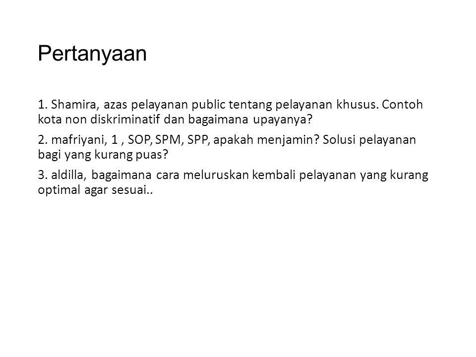Pertanyaan 1. Shamira, azas pelayanan public tentang pelayanan khusus. Contoh kota non diskriminatif dan bagaimana upayanya? 2. mafriyani, 1, SOP, SPM