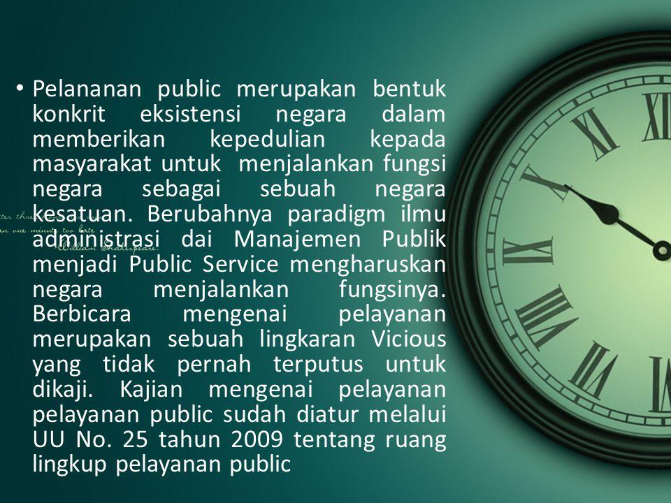 Pelananan public merupakan bentuk konkrit eksistensi negara dalam memberikan kepedulian kepada masyarakat untuk menjalankan fungsi negara sebagai sebu