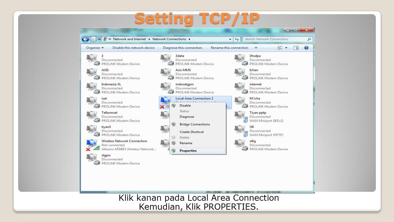 Setting TCP/IP Klik kanan pada Local Area Connection Kemudian, Klik PROPERTIES.