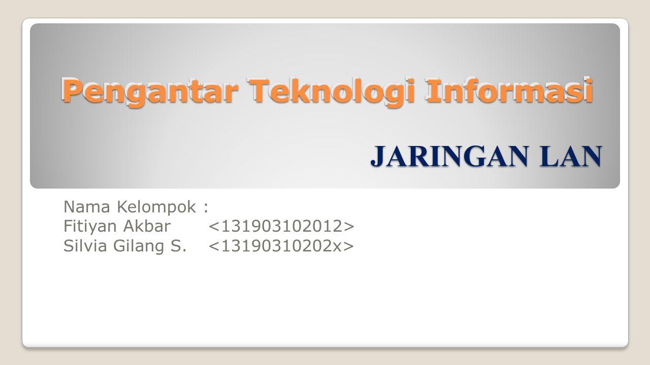 Pengantar Teknologi Informasi Nama Kelompok : Fitiyan Akbar Silvia Gilang S.