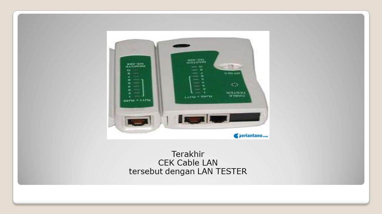 Terakhir CEK Cable LAN tersebut dengan LAN TESTER