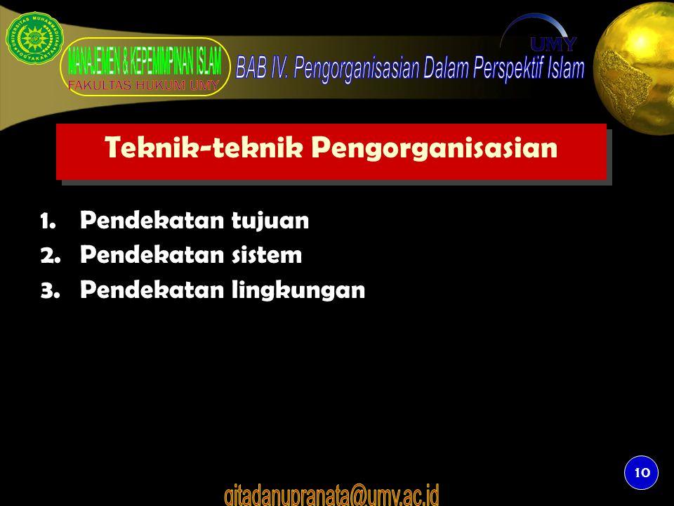 10 Teknik-teknik Pengorganisasian 1.Pendekatan tujuan 2.Pendekatan sistem 3.Pendekatan lingkungan